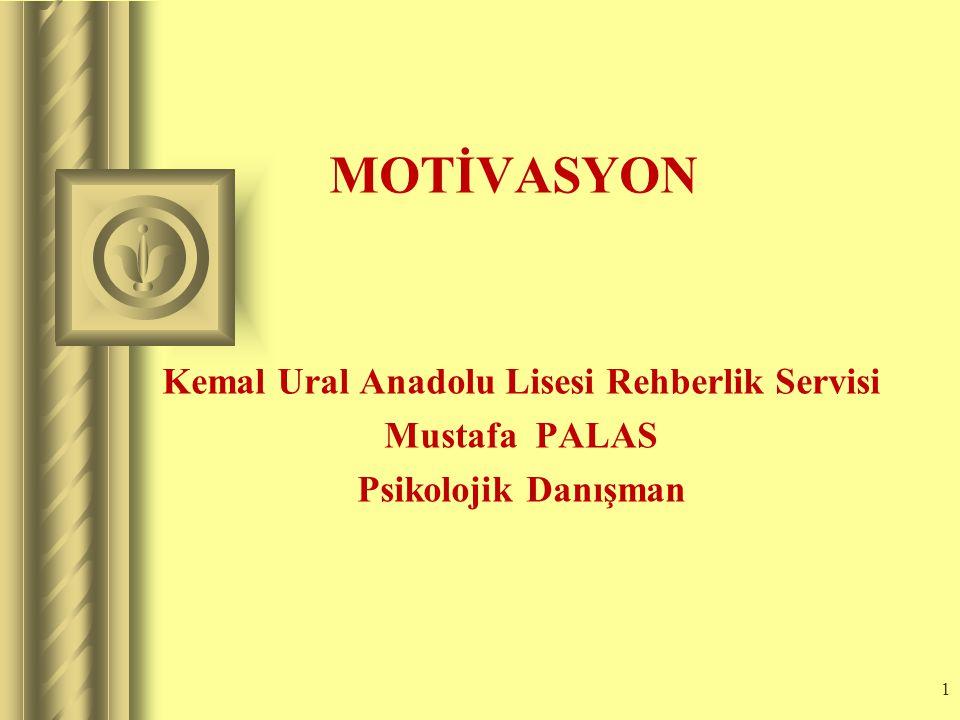MOTİVASYON Kemal Ural Anadolu Lisesi Rehberlik Servisi Mustafa PALAS Psikolojik Danışman 1