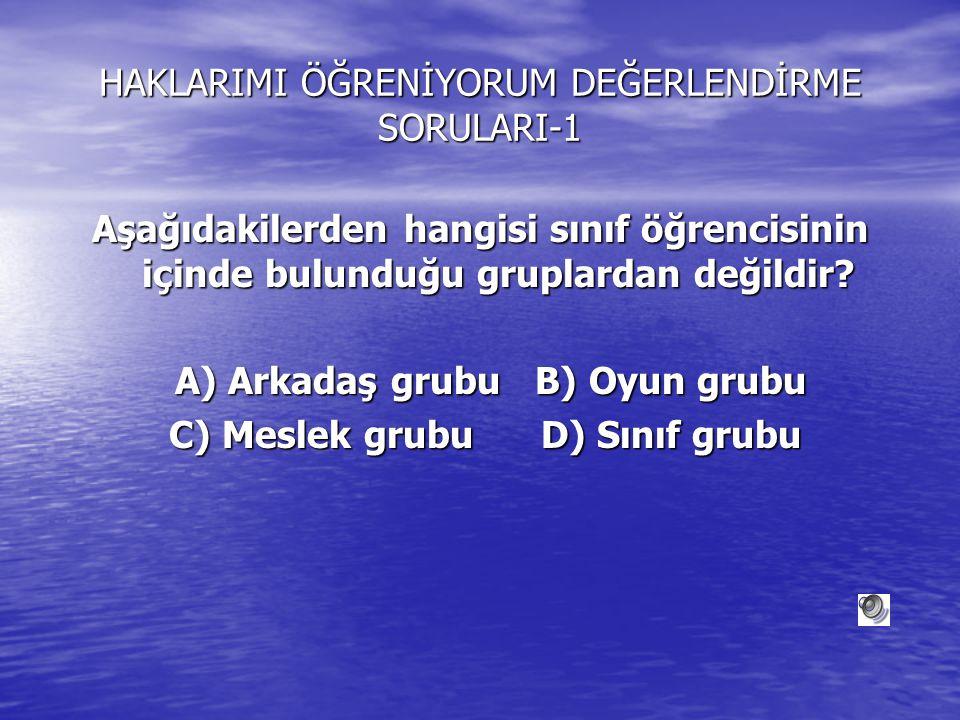 HAKLARIMI ÖĞRENİYORUM DEĞERLENDİRME SORULARI-1 Aşağıdakilerden hangisi sorumluluğun tanımıdır? A) Bir kişinin grup içerisinde sahip olduğu görev B) Uz