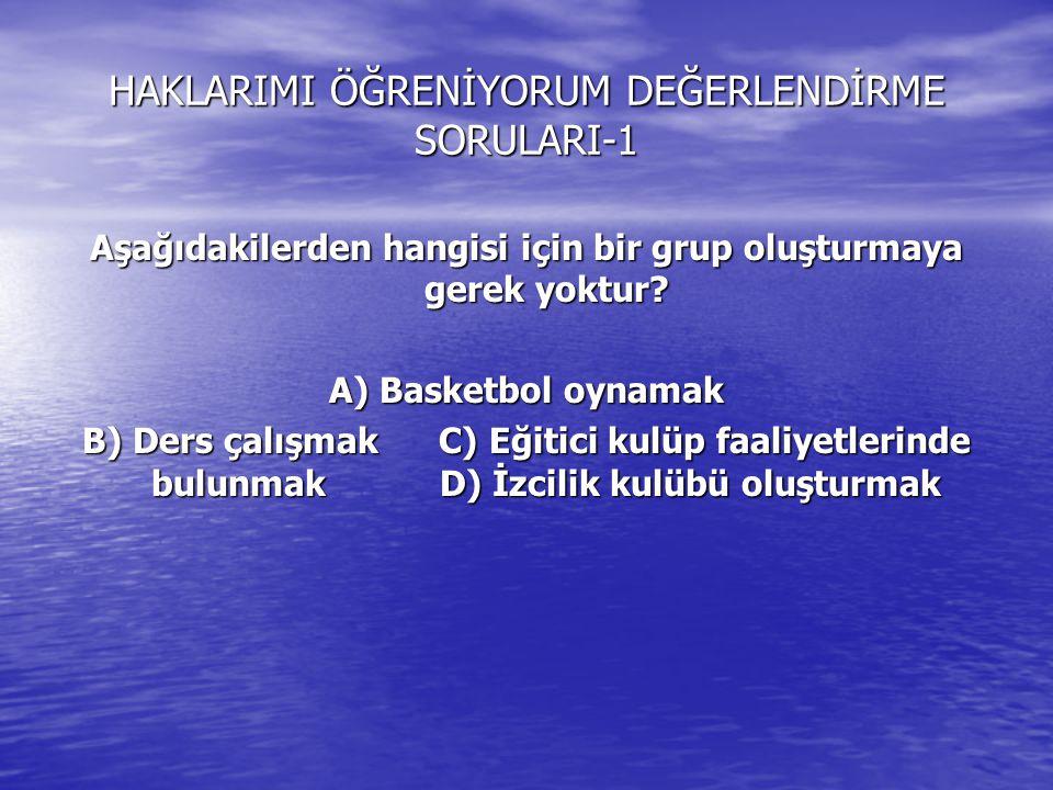 HAKLARIMI ÖĞRENİYORUM DEĞERLENDİRME SORULARI-1 Aşağıdakilerden hangisi sınıf öğrencisinin içinde bulunduğu gruplardan değildir? A) Arkadaş grubu B) Oy