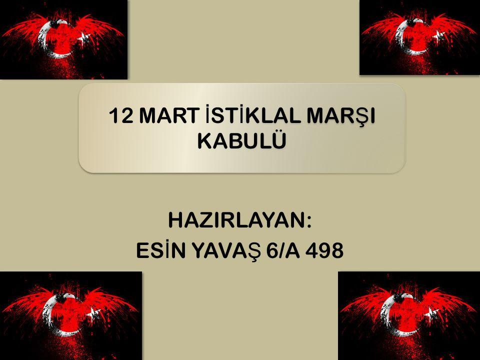 İ ST İ KLAL MAR Ş I VE KABULÜ İSTİKLAL MARŞI Türkiye ve Kuzey Kıbrıs Türk Cumhuriyeti' nin milli marşıdır.