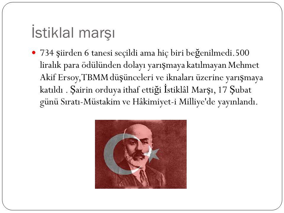 İstiklal marşı 734 ş iirden 6 tanesi seçildi ama hiç biri be ğ enilmedi.500 liralık para ödülünden dolayı yarı ş maya katılmayan Mehmet Akif Ersoy,TBM