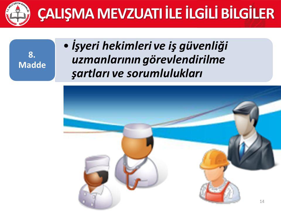 14 ÇALIŞMA MEVZUATI İLE İLGİLİ BİLGİLER İşyeri hekimleri ve iş güvenliği uzmanlarının görevlendirilme şartları ve sorumlulukları 8. Madde