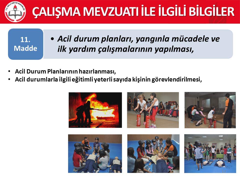 Acil durum planları, yangınla mücadele ve ilk yardım çalışmalarının yapılması, 11. Madde 17 ÇALIŞMA MEVZUATI İLE İLGİLİ BİLGİLER Acil Durum Planlarını