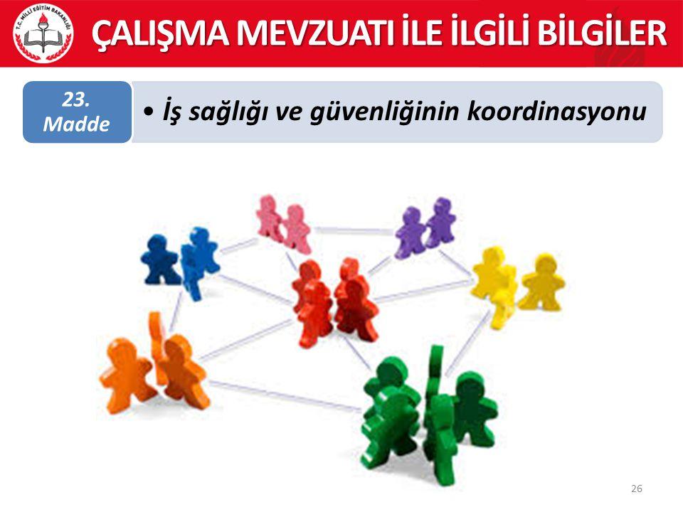 26 ÇALIŞMA MEVZUATI İLE İLGİLİ BİLGİLER İş sağlığı ve güvenliğinin koordinasyonu 23. Madde