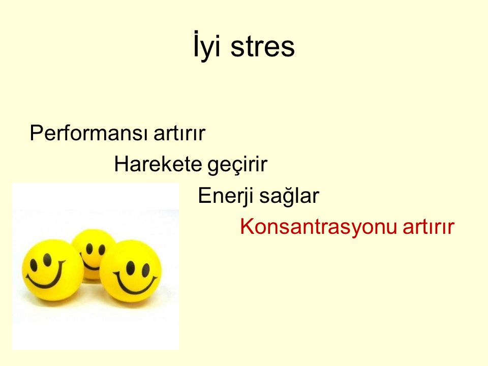 İyi stres Performansı artırır Harekete geçirir Enerji sağlar Konsantrasyonu artırır