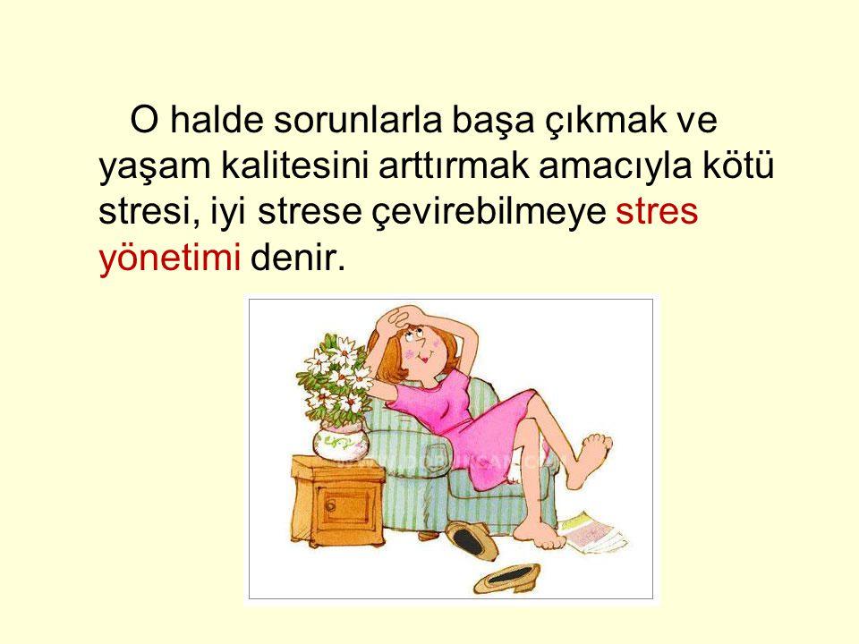 TATVAN REHBERLİK V O halde sorunlarla başa çıkmak ve yaşam kalitesini arttırmak amacıyla kötü stresi, iyi strese çevirebilmeye stres yönetimi denir.