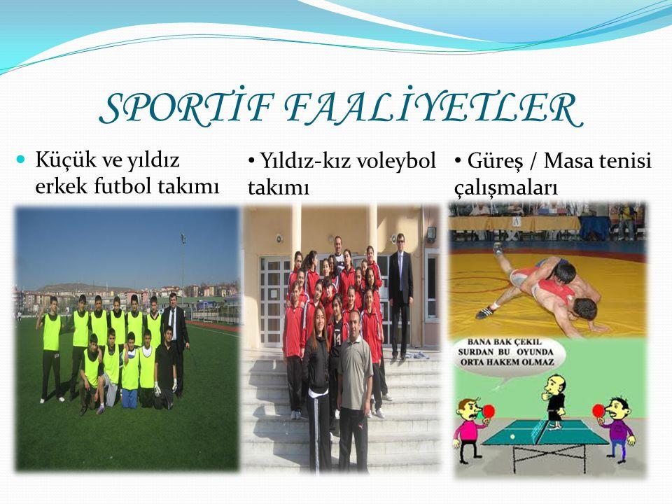 SPORTİF FAALİYETLER Küçük ve yıldız erkek futbol takımı Yıldız-kız voleybol takımı Güreş / Masa tenisi çalışmaları