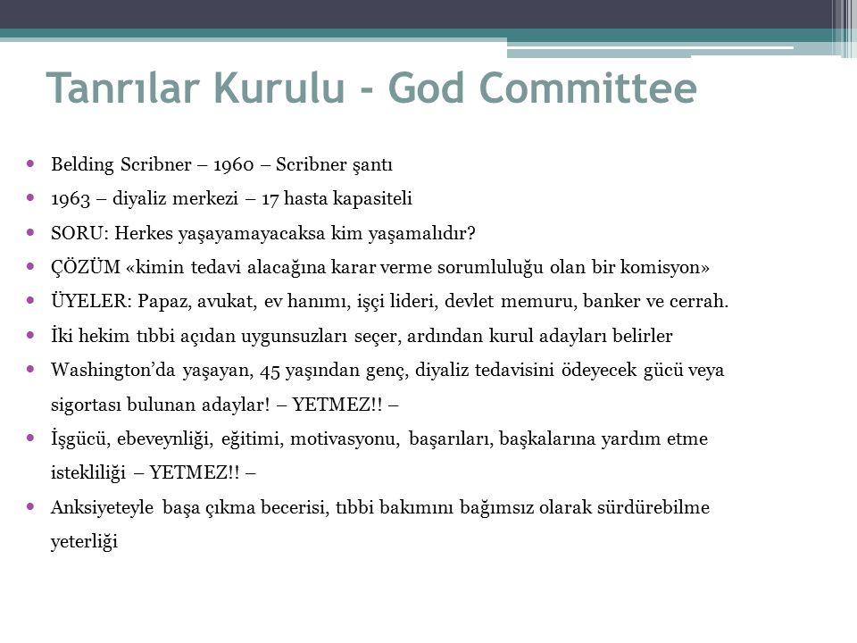 Tanrılar Kurulu - God Committee Belding Scribner – 1960 – Scribner şantı 1963 – diyaliz merkezi – 17 hasta kapasiteli SORU: Herkes yaşayamayacaksa kim