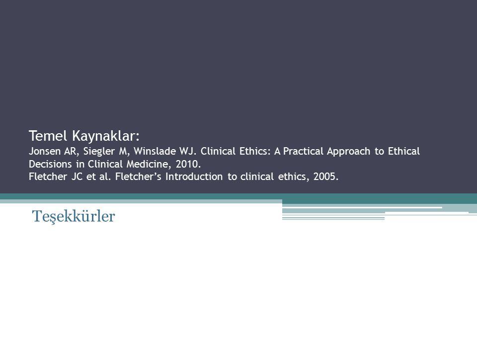 Temel Kaynaklar: Jonsen AR, Siegler M, Winslade WJ. Clinical Ethics: A Practical Approach to Ethical Decisions in Clinical Medicine, 2010. Fletcher JC