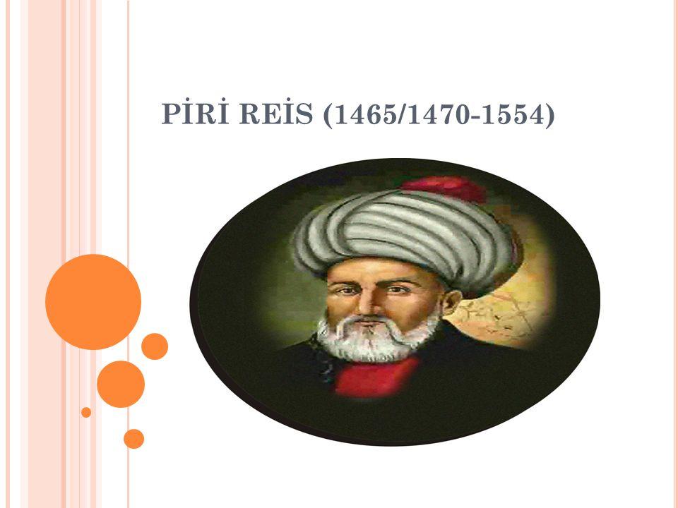 PİRİ REİS (1465/1470-1554)