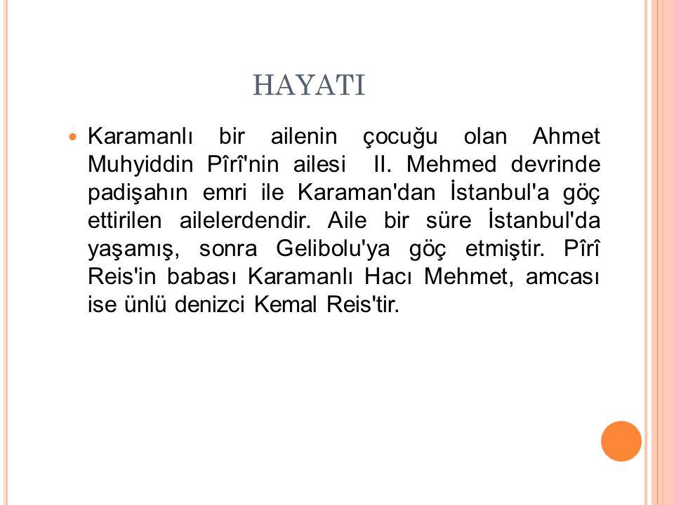 HAYATI Karamanlı bir ailenin çocuğu olan Ahmet Muhyiddin Pîrî'nin ailesi II. Mehmed devrinde padişahın emri ile Karaman'dan İstanbul'a göç ettirilen a
