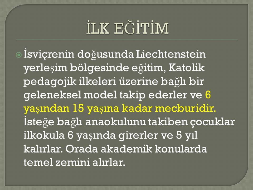  İ sviçrenin do ğ usunda Liechtenstein yerle ş im bölgesinde e ğ itim, Katolik pedagojik ilkeleri üzerine ba ğ lı bir geleneksel model takip ederler ve 6 ya ş ından 15 ya ş ına kadar mecburidir.