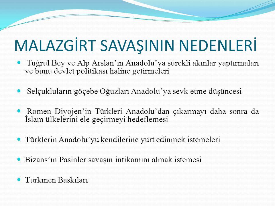 MALAZGİRT SAVAŞININ NEDENLERİ Tuğrul Bey ve Alp Arslan'ın Anadolu'ya sürekli akınlar yaptırmaları ve bunu devlet politikası haline getirmeleri Selçukl