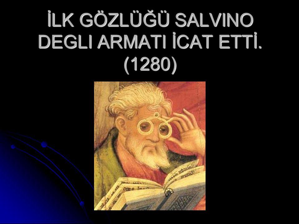 İLK GÖZLÜĞÜ SALVINO DEGLI ARMATI İCAT ETTİ. (1280)