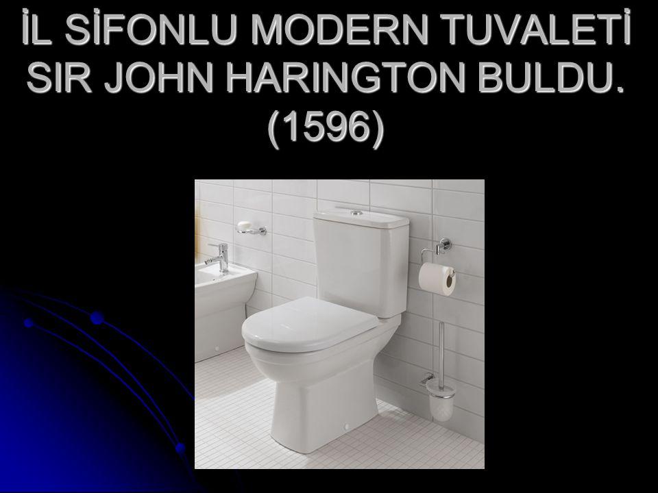 İL SİFONLU MODERN TUVALETİ SIR JOHN HARINGTON BULDU. (1596)