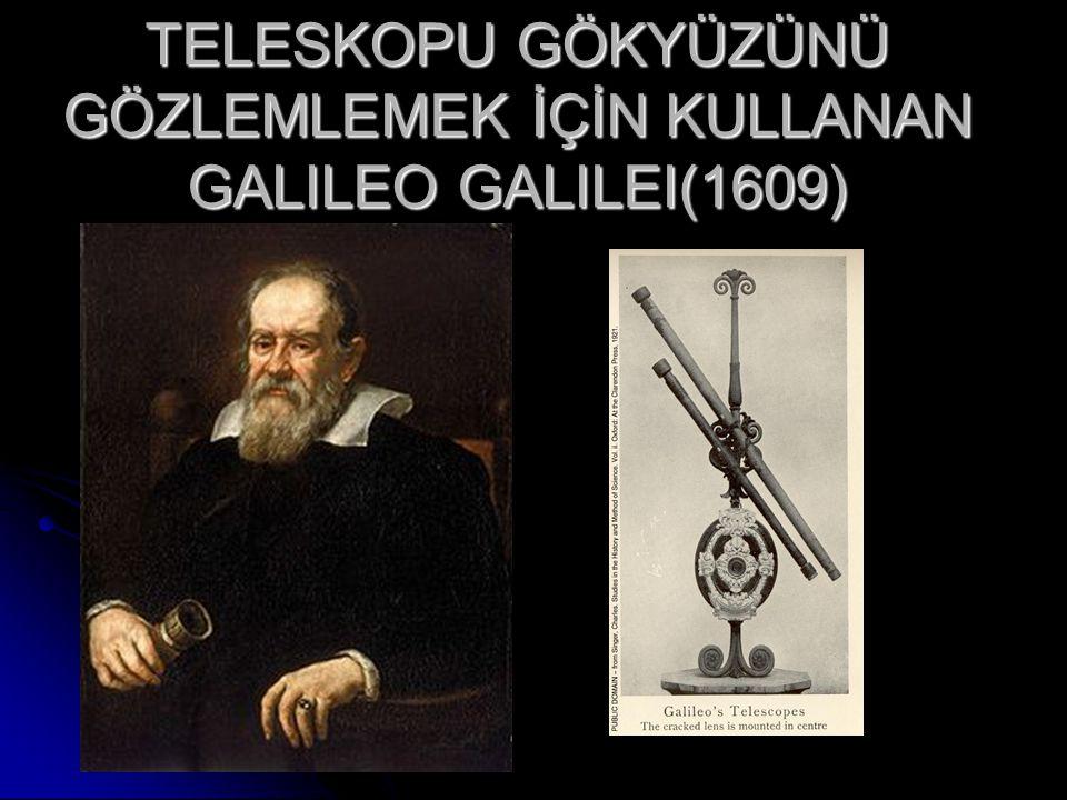 TELESKOPU GÖKYÜZÜNÜ GÖZLEMLEMEK İÇİN KULLANAN GALILEO GALILEI(1609)