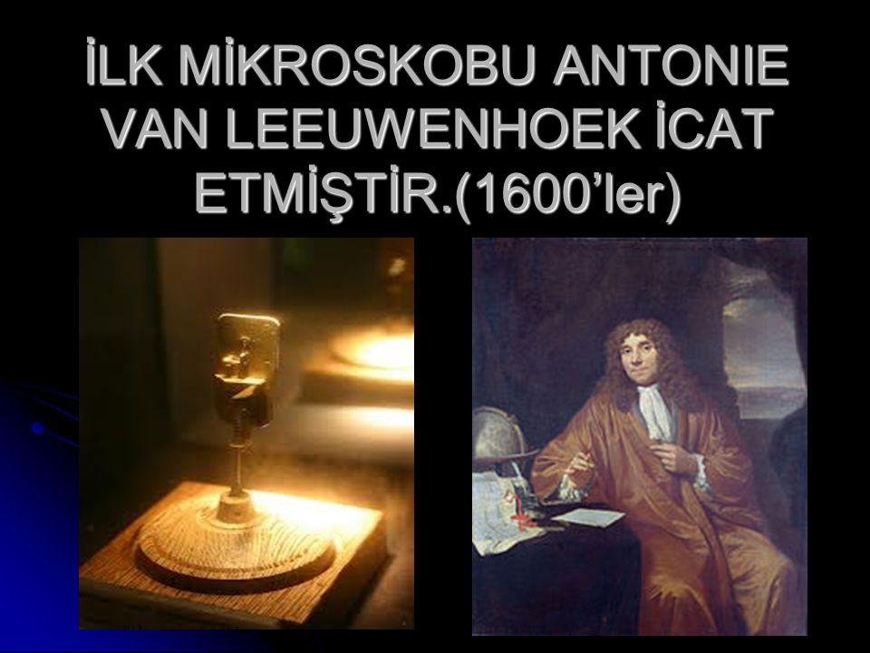 İLK MİKROSKOBU ANTONIE VAN LEEUWENHOEK İCAT ETMİŞTİR.(1600'ler)