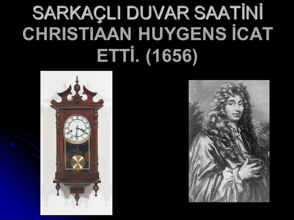 SARKAÇLI DUVAR SAATİNİ SARKAÇLI DUVAR SAATİNİ CHRISTIAAN HUYGENS İCAT ETTİ. (1656)