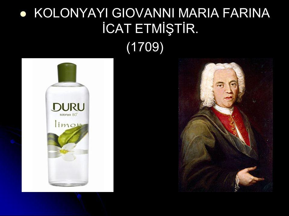 KOLONYAYI GIOVANNI MARIA FARINA İCAT ETMİŞTİR. (1709)