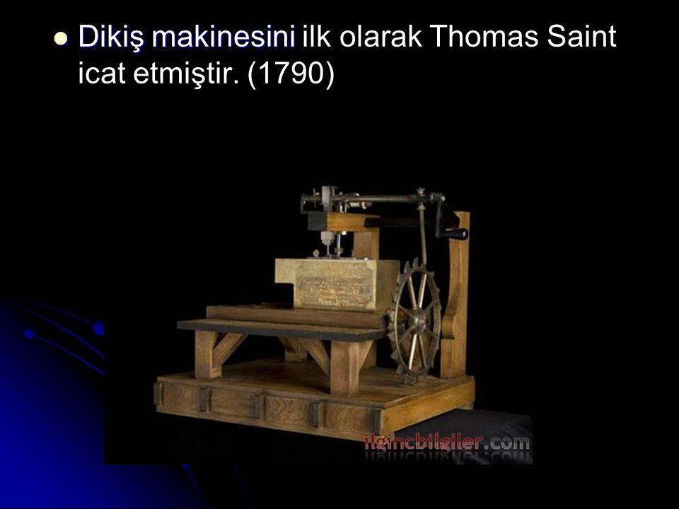 Dikiş makinesini Dikiş makinesini ilk olarak Thomas Saint icat etmiştir. (1790)