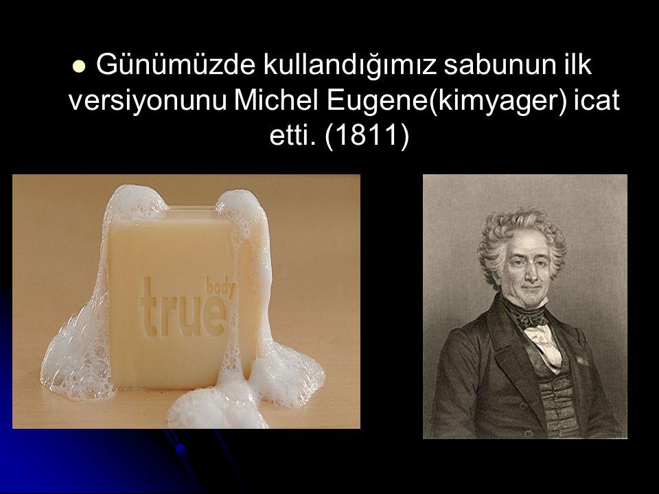 Günümüzde kullandığımız sabunun ilk versiyonunu Michel Eugene(kimyager) icat etti.