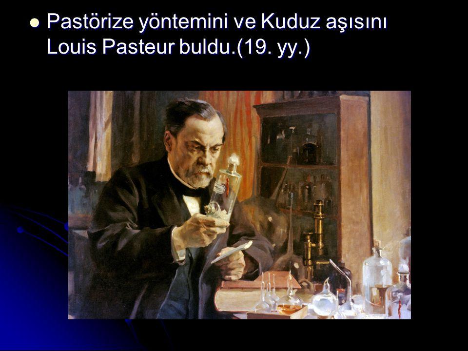 Pastörize yöntemini ve Kuduz aşısını Louis Pasteur buldu.(19.