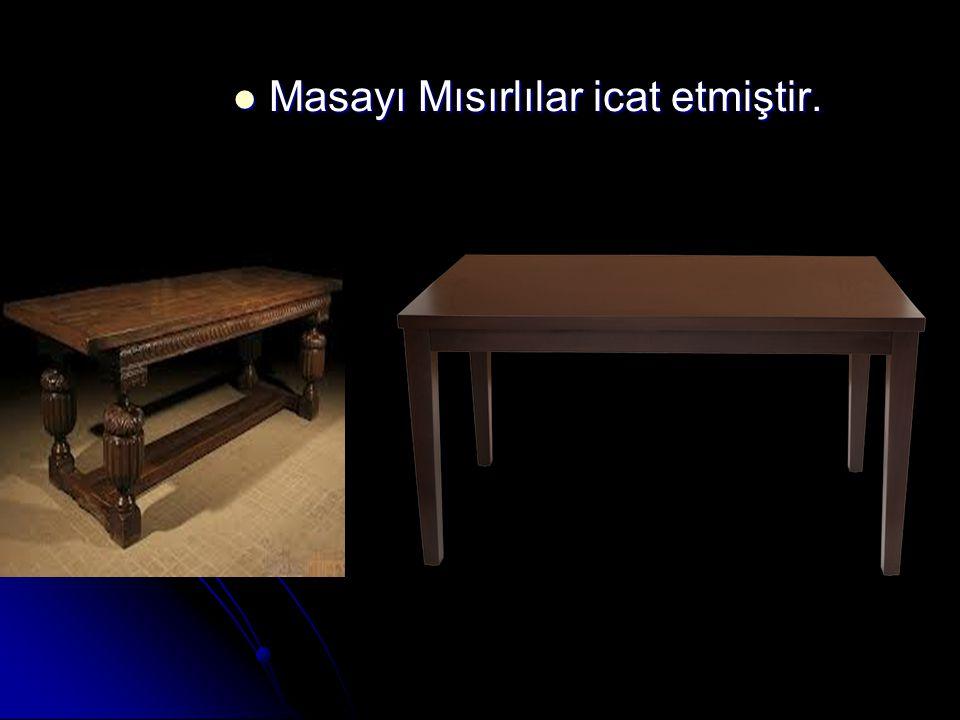 Masayı Mısırlılar icat etmiştir. Masayı Mısırlılar icat etmiştir.