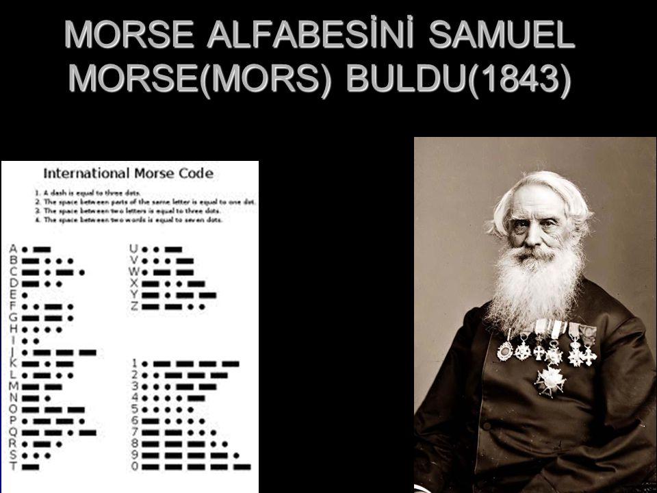 MORSE ALFABESİNİ SAMUEL MORSE(MORS) BULDU(1843)