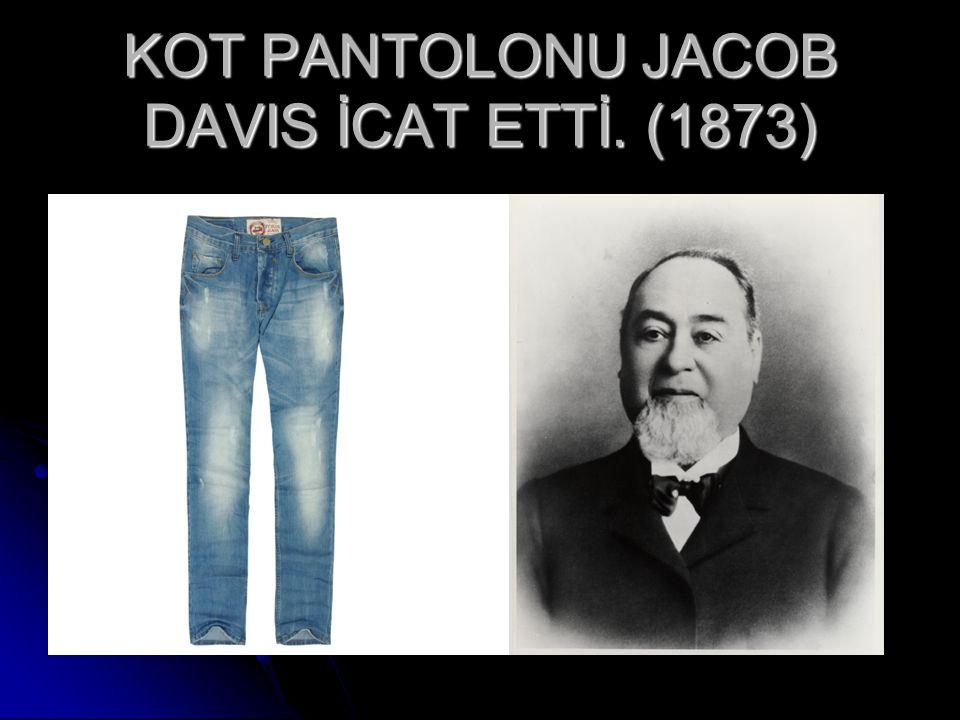 KOT PANTOLONU JACOB DAVIS İCAT ETTİ. (1873)