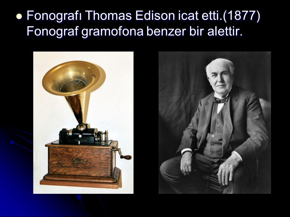 Fonografı Thomas Edison icat etti.(1877) Fonograf gramofona benzer bir alettir.