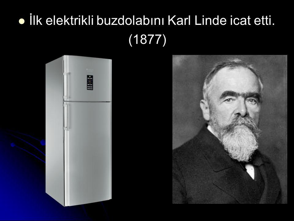 İlk elektrikli buzdolabını Karl Linde icat etti.
