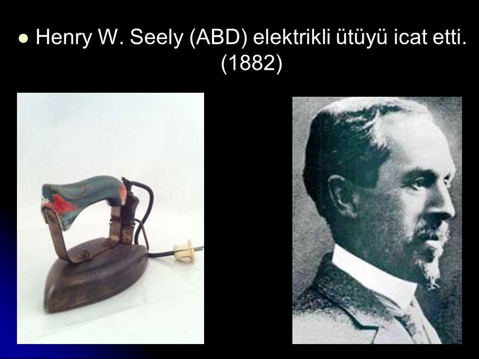 Henry W. Seely (ABD) elektrikli ütüyü icat etti. (1882)