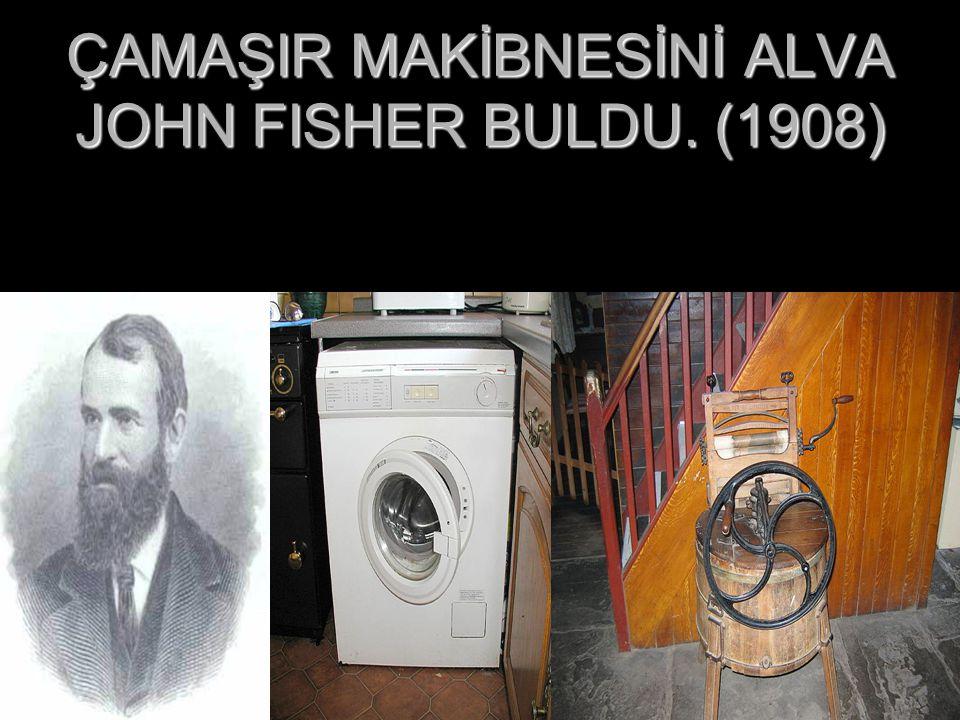 ÇAMAŞIR MAKİBNESİNİ ALVA JOHN FISHER BULDU. (1908)