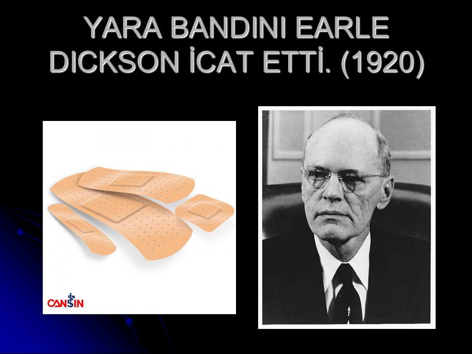 YARA BANDINI EARLE DICKSON İCAT ETTİ. (1920)