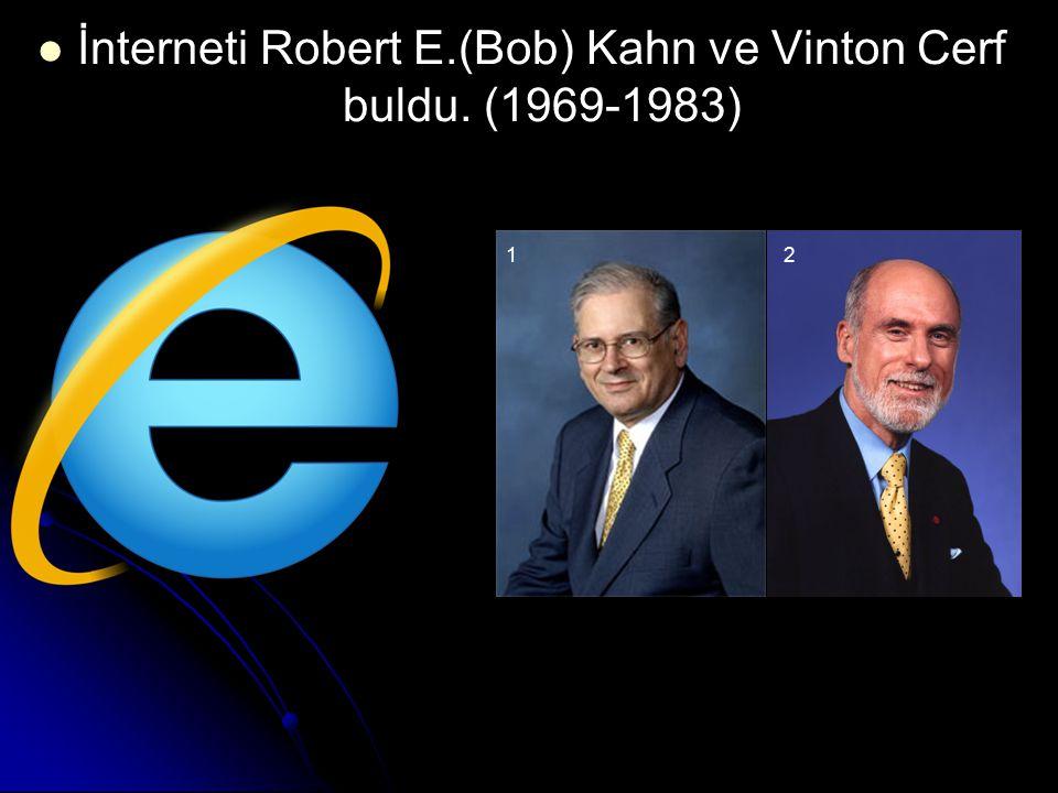 İnterneti Robert E.(Bob) Kahn ve Vinton Cerf buldu.