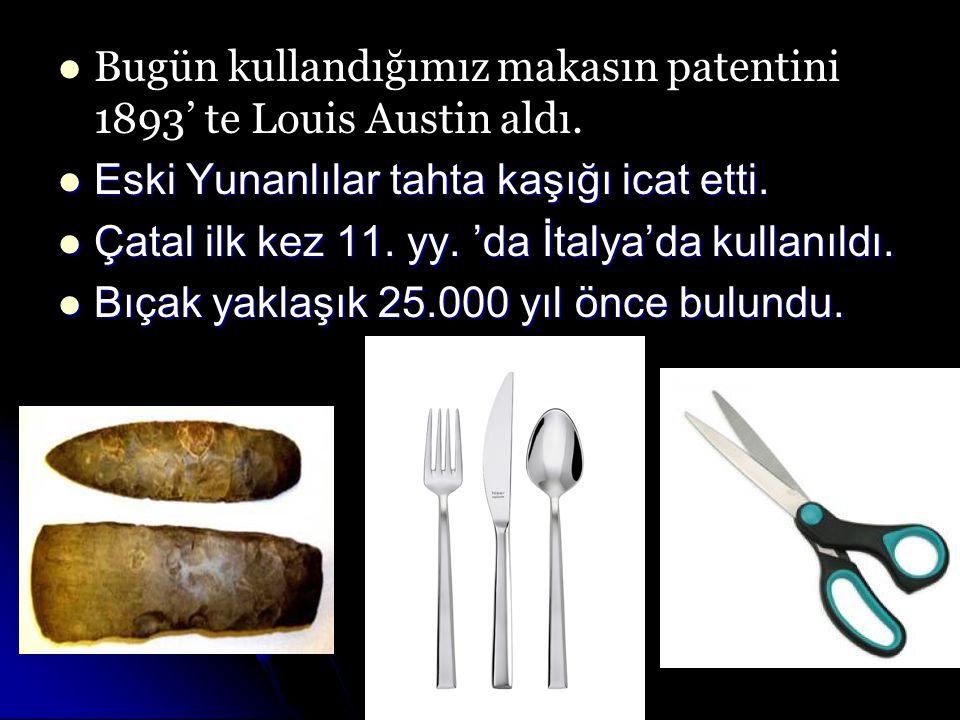 Bugün kullandığımız makasın patentini 1893' te Louis Austin aldı.