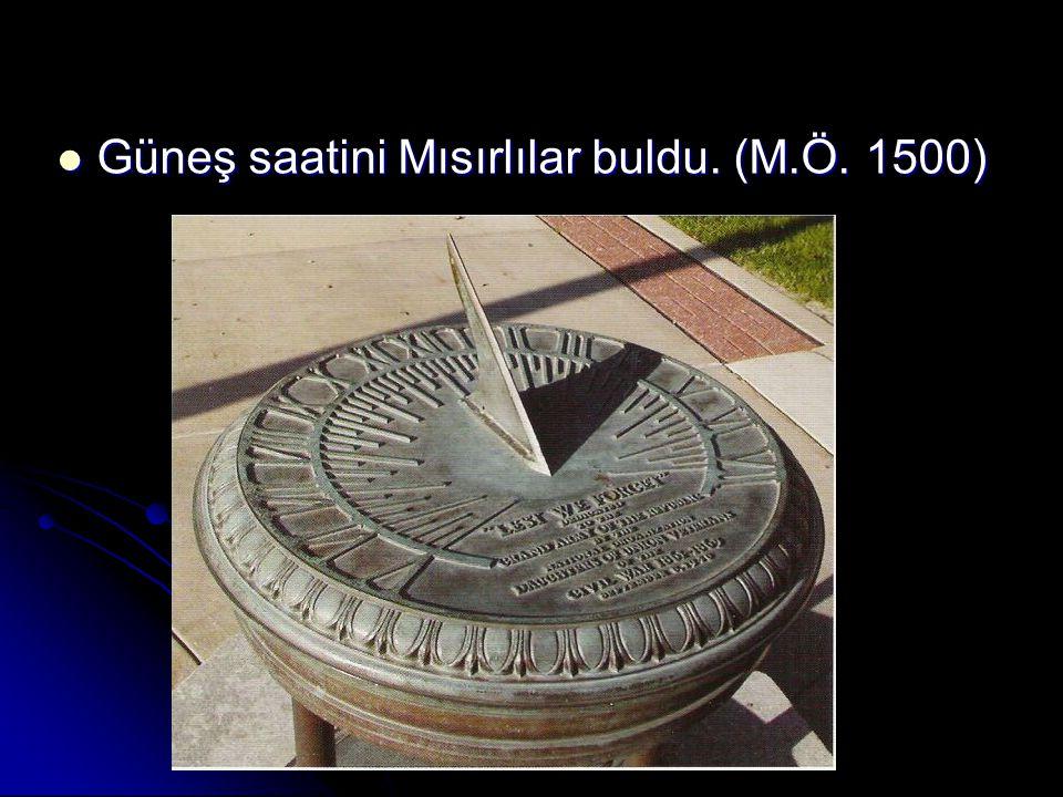 Güneş saatini Mısırlılar buldu. (M.Ö. 1500) Güneş saatini Mısırlılar buldu. (M.Ö. 1500)