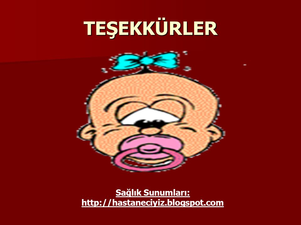 TEŞEKKÜRLER Sağlık Sunumları: http://hastaneciyiz.blogspot.com