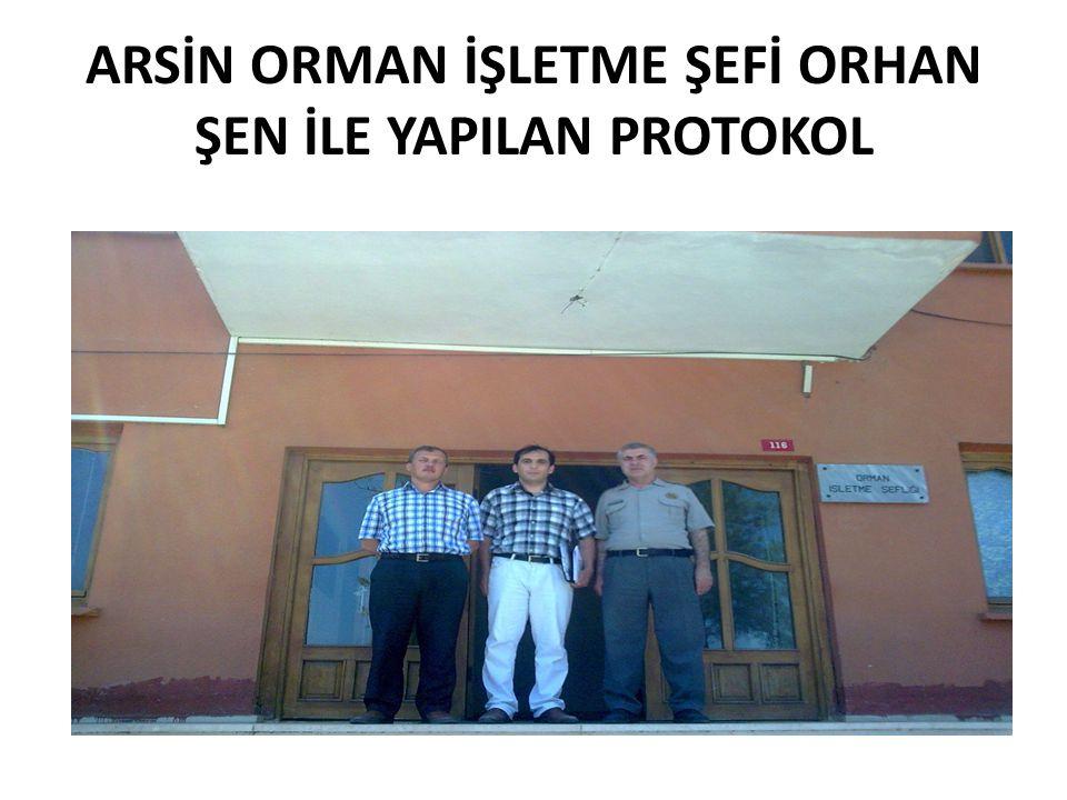 ARSİN ORMAN İŞLETME ŞEFİ ORHAN ŞEN İLE YAPILAN PROTOKOL