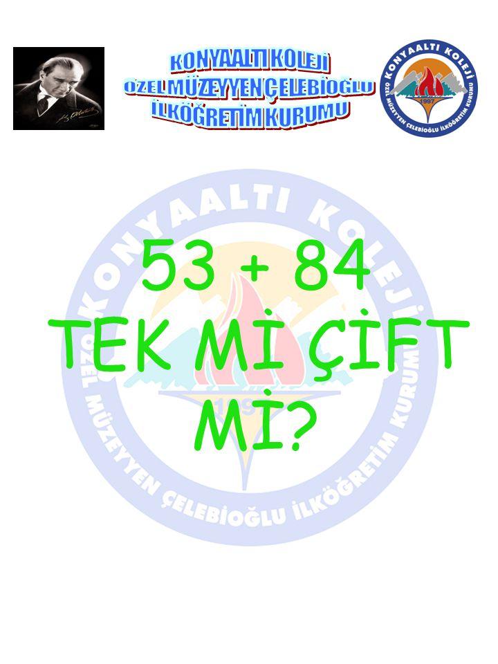 53 + 84 TEK Mİ ÇİFT Mİ?