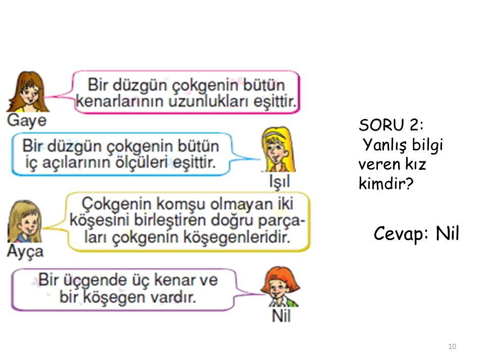 SORU 2: Yanlış bilgi veren kız kimdir? Cevap: Nil 10