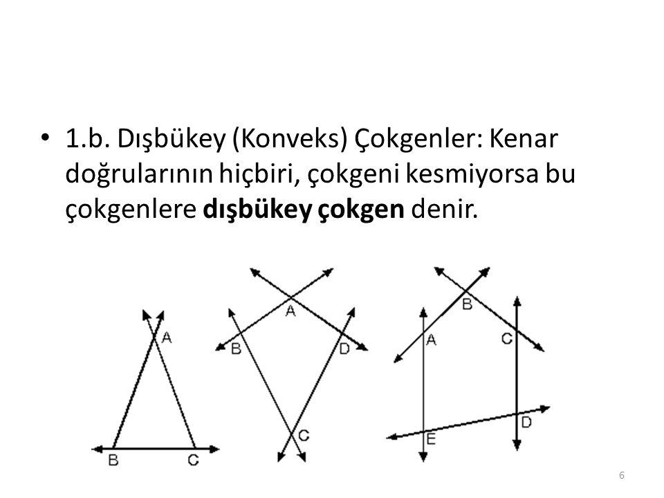 1.b. Dışbükey (Konveks) Çokgenler: Kenar doğrularının hiçbiri, çokgeni kesmiyorsa bu çokgenlere dışbükey çokgen denir. 6