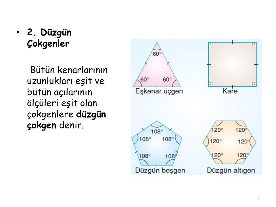 2. Düzgün Çokgenler Bütün kenarlarının uzunlukları eşit ve bütün açılarının ölçüleri eşit olan çokgenlere düzgün çokgen denir. 7