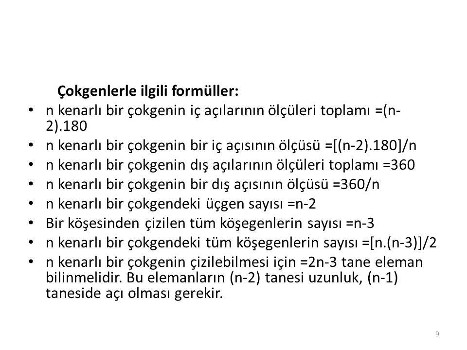 Çokgenlerle ilgili formüller: n kenarlı bir çokgenin iç açılarının ölçüleri toplamı =(n- 2).180 n kenarlı bir çokgenin bir iç açısının ölçüsü =[(n-2).