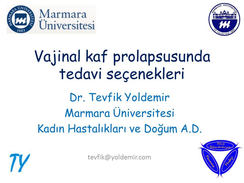 Vajinal kaf prolapsusunda tedavi seçenekleri Dr. Tevfik Yoldemir Marmara Üniversitesi Kadın Hastalıkları ve Doğum A.D. tevfik@yoldemir.com