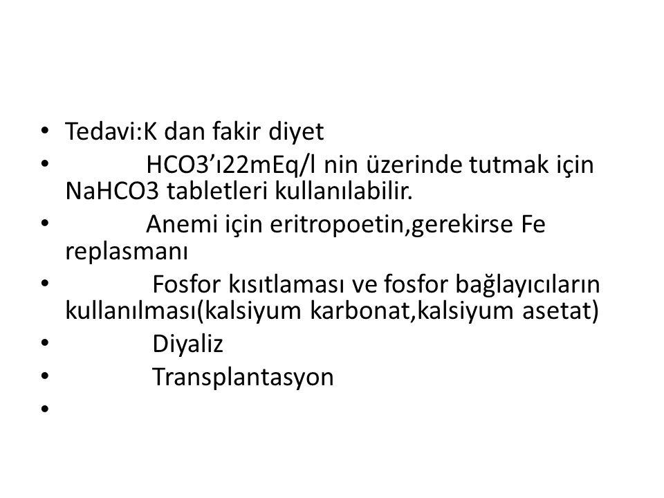 Tedavi:K dan fakir diyet HCO3'ı22mEq/l nin üzerinde tutmak için NaHCO3 tabletleri kullanılabilir. Anemi için eritropoetin,gerekirse Fe replasmanı Fosf