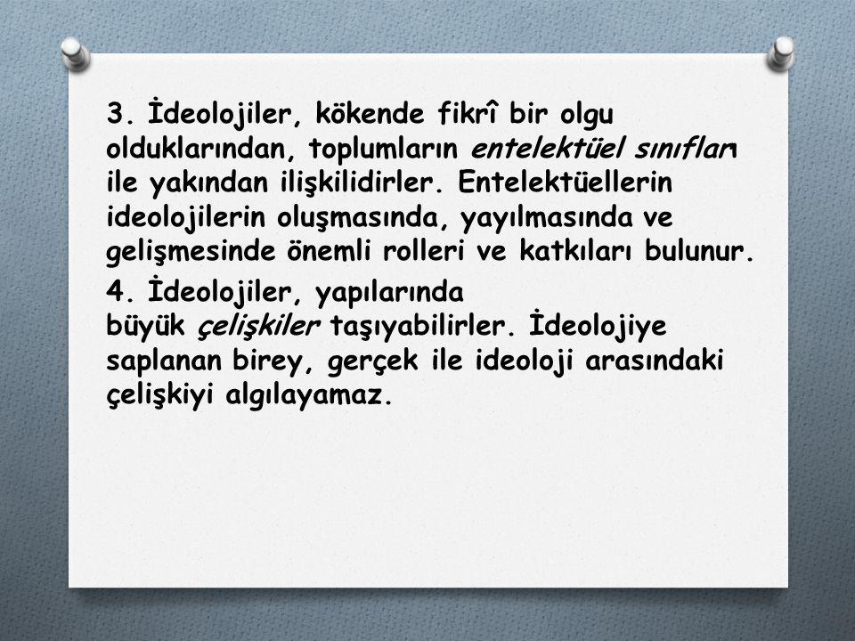 3. İdeolojiler, kökende fikrî bir olgu olduklarından, toplumların entelektüel sınıfları ile yakından ilişkilidirler. Entelektüellerin ideolojilerin ol