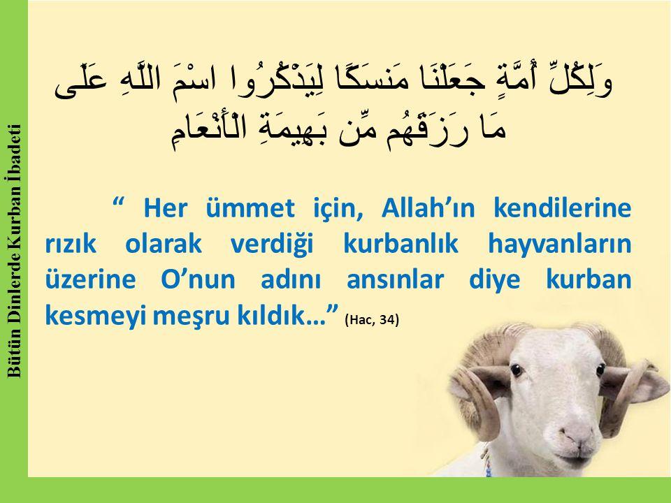 "وَلِكُلِّ أُمَّةٍ جَعَلْنَا مَنسَكًا لِيَذْكُرُوا اسْمَ اللَّهِ عَلَى مَا رَزَقَهُم مِّن بَهِيمَةِ الْأَنْعَامِ "" Her ümmet için, Allah'ın kendilerine"