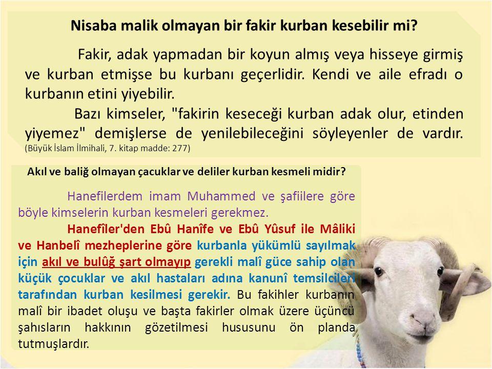 Nisaba malik olmayan bir fakir kurban kesebilir mi? Fakir, adak yapmadan bir koyun almış veya hisseye girmiş ve kurban etmişse bu kurbanı geçerlidir.