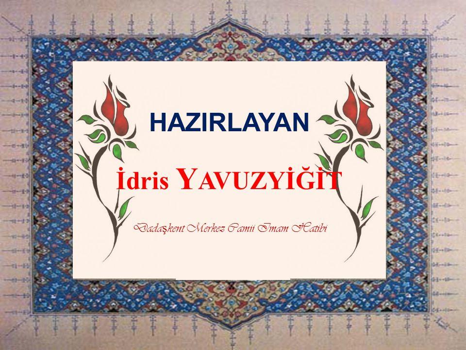 HAZIRLAYAN İ dris Y AVUZYİĞİT Dada ş kent Merkez Camii Imam Hatibi